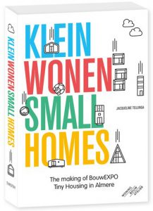 Klein wonen - Small homes, the making of BouwEXPO Tiny Housing Almere